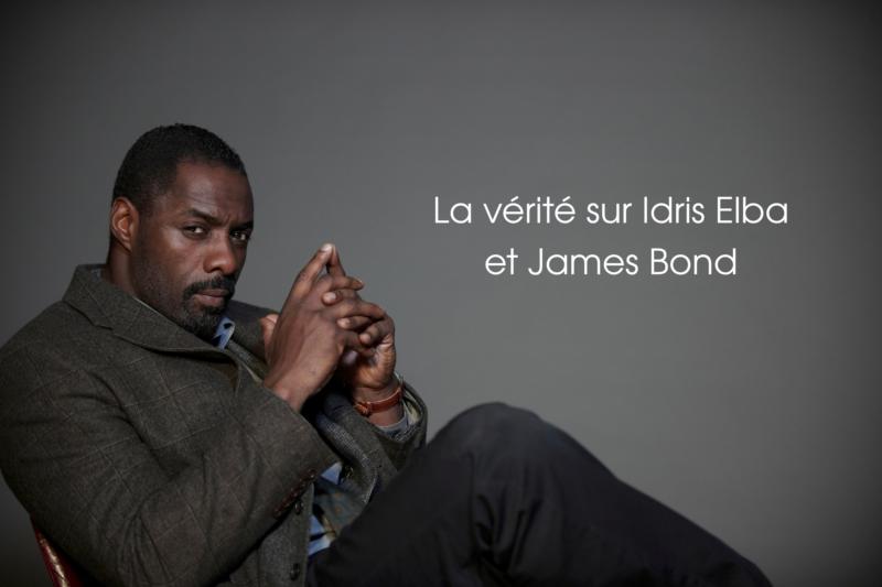 [Edito] La vérité sur Idris Elba et James Bond