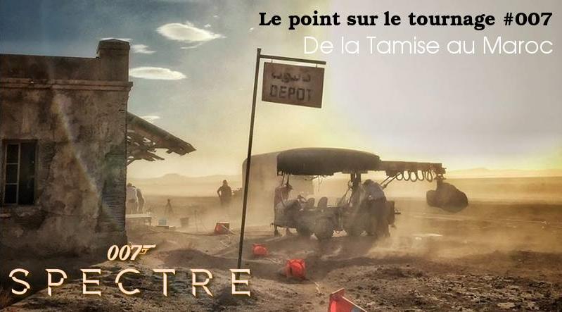 [SPECTRE] Le point sur le tournage #7 – De la Tamise au Maroc [SPOILERS]