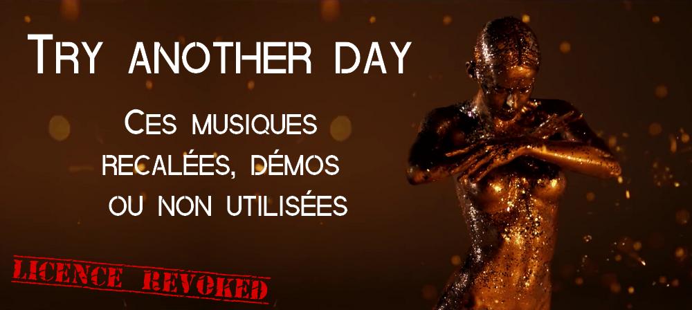 Try another day : ces musiques recalées, démos ou non utilisées #1