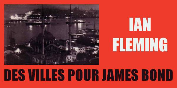 [Thrilling Cities] Des villes pour James Bond #1